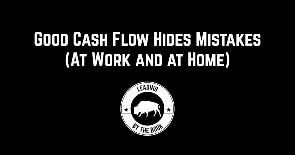 Good Cash Flow Hides Mistakes